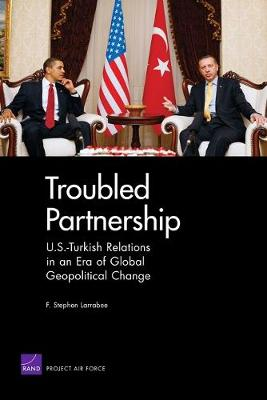 Troubled Partnership: U.S.-Turkish Relations in an Era of Global Geopological Change (Paperback)