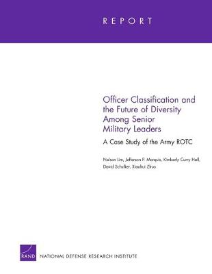 Officer Classification and the Future of Diversity Among Senior Military Leaders: A Case Study of the Army ROTC (Paperback)