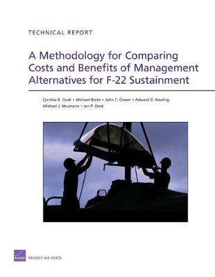 A Methodology for Comparing Costs and Benefits of Management Alternatives for F-22 Sustainment (Paperback)