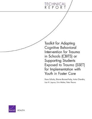 Toolkit for Adapting Cognitive Behavioral Intervention for Trauma in Schools (Cbits) or Supporting Students Exposed to Trauma (Sset) for Implementation with Youth in Foster Care (Paperback)