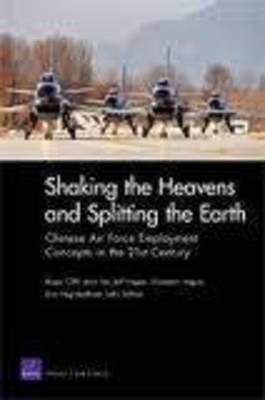 Shaking the Heavens and Splitting the Earth: Chinese Air Force Employment Concepts in the 21st Century (Paperback)