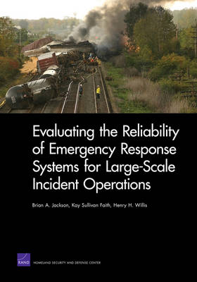 Evaluating the Reliability of Emergency Response Systems for Large-Scale Incident Operations (Paperback)
