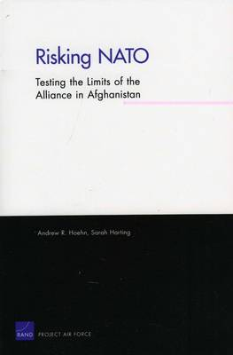 Risking NATO: Testing the Limits of the Alliance in Afghanistan (Paperback)