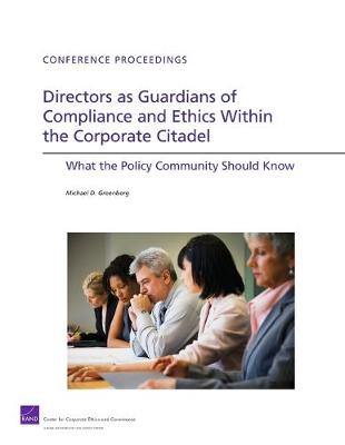Directors as Guardians of Compliance and Ethics Within the Corporate Citadel: What the Policy Community Should Know (Paperback)