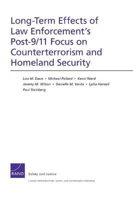 Long-Term Effects of Law Enforcement1s Post-9/11 Focus on Counterterrorism and Homeland Security (Paperback)