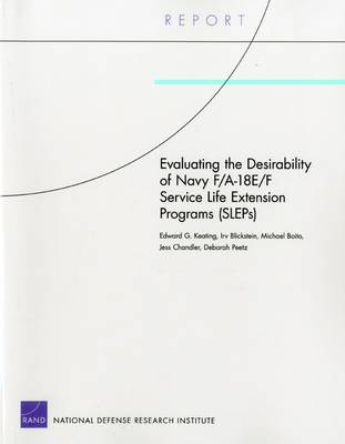 Evaluating the Desirability of Navy F/A-18e/F Service Life Extension Programs (Sleps) (Paperback)