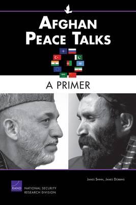 Afghan Peace Talks: A Primer (Paperback)