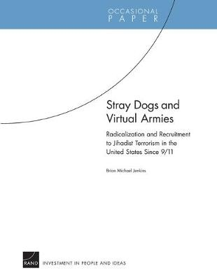 Stray Dogs and Virtual Armies: Radicalization and Recruitment to Jihadist Terrorism in the United States Since 9/11 (Paperback)