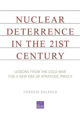 Nuclear Deterrence in the 21st Century: Lessons from the Cold War for a New Era of Strategic Piracy (Paperback)
