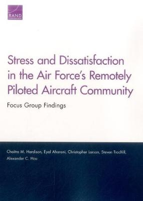 Stress and Dissatisfaction in the Air Force's Remotely Piloted Aircraft Community: Focus Group Findings (Paperback)