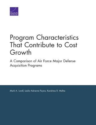 Program Characteristics That Contribute to Cost Growth: A Comparison of Air Force Major Defense Acquisition Programs (Paperback)