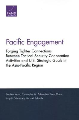 Pacific Engagement: Forging Tighter Connections Between Tactical Security Cooperation Activities and U.S. Strategic Goals in the Asia-Pacific Region (Paperback)