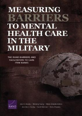 Measuring Barriers to Mental Health Care in the Military: The Rand Barriers and Facilitators to Care Item Banks (Paperback)