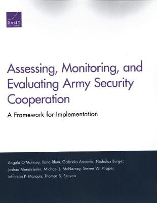 Assessing, Monitoring, and Evaluating Army Security Cooperation: A Framework for Implementation (Paperback)