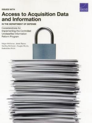 Issues with Access to Acquisition Data and Information in the Department of Defense: Considerations for Implementing the Controlled Unclassified Information Reform Program (Paperback)