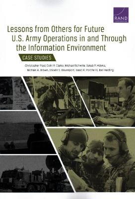 Lessons from Others for Future U.S. Army Operations in and Through the Information Environment: Case Studies (Paperback)