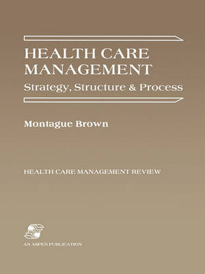Health Care Management: Strategy, Structure and Process (Paperback)