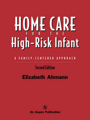 Home Care for the High-risk Infant: A Family Centered Approach (Hardback)