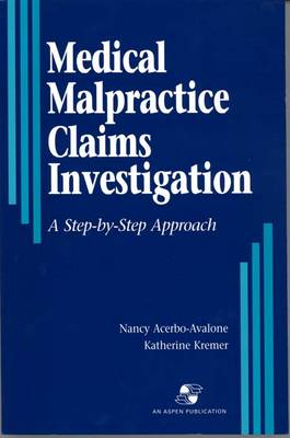 Medical Malpractice Claims Investigation: A Step-by-Step Approach (Paperback)