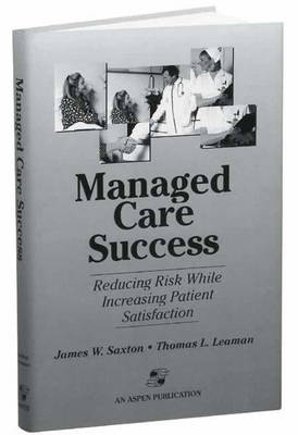 Managed Care Success: Reducing Risk While Increasing Patient Satisfaction (Hardback)
