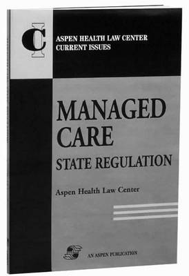 Managed Care: State Regulation - Aspen Health Law Center current issue series (Paperback)