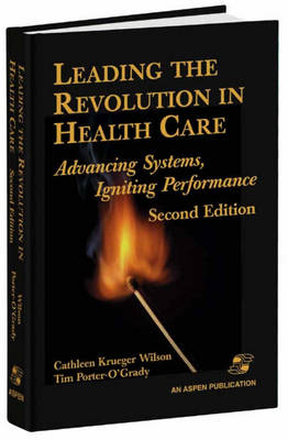 Leading the Revolution in Health Care: Advancing Systems, Igniting Performance (Hardback)