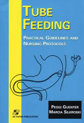 Tube Feeding: Practical Guidelines and Nursing Protocols (Hardback)