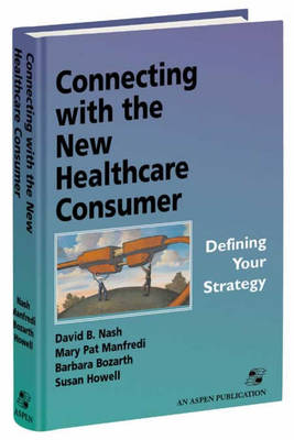 Connecting with the New Healthcare Consumer: Defining Your Strategy (Hardback)