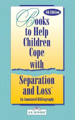 Books to Help a Child Cope with Separation and Loss: An Annotated Bibliography, 4th Edition (Hardback)