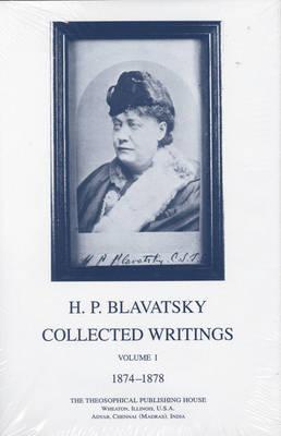 Collected Writings of H. P. Blavatsky, Vol. 1: 1874 - 1878 (Hardback)