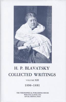 Collected Writings of H. P. Blavatsky, Vol. 13: 1890 - 1891 (Hardback)
