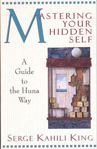 Mastering Your Hidden Self: A Guide to the Huna Way (Paperback)