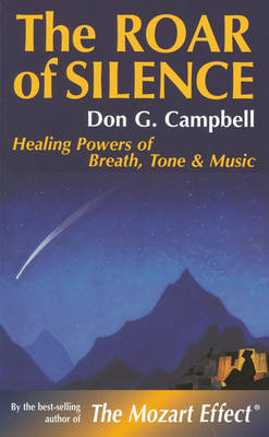 The Roar of Silence: Healing Powers of Breath, Tone and Music (Paperback)