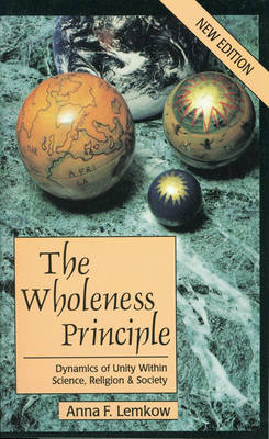 The Wholeness Principle: Dynamics of Unity within Science, Religion, and Society (Paperback)