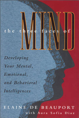 The Three Faces of Mind: Developing Your Mental, Emotional, and Behavioral Intelligences (Paperback)