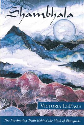 Shambhala: The Fascinating Truth Behind the Myth of Shangri-La (Paperback)
