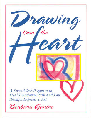 Drawing from the Heart: A Seven-Week Program to Heal Emotional Pain and Loss Through Expressive Art (Paperback)