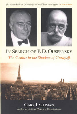 In Search of P. D. Ouspensky: The Genius in the Shadow of Gurdjieff (Paperback)