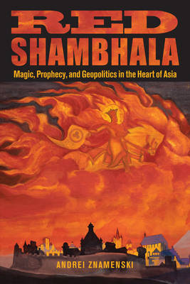 Red Shambhala: Magic, Prophecy, and Geopolitics in the Heart of Asia (Paperback)