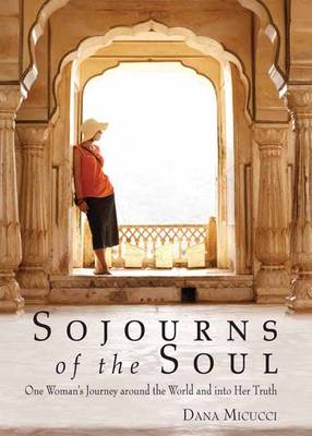 Sojourns of the Soul: One Woman's Journey Around the World and into Her Truth (Paperback)