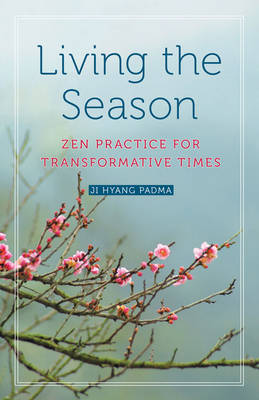 Living the Season: ZEN Practices for Transformative Times (Paperback)