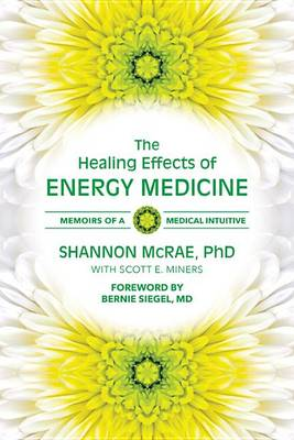 The Healing Effects of Energy Medicine: Memoirs of a Medical Intuitive (Paperback)