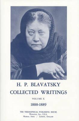 Collected Writings of H. P. Blavatsky, Vol. 10: 1888 - 1889 (Hardback)