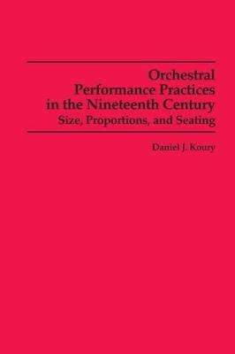 Orchestral Performance Practices in the Nineteenth Century: Size, Proportions, and Seating (Paperback)