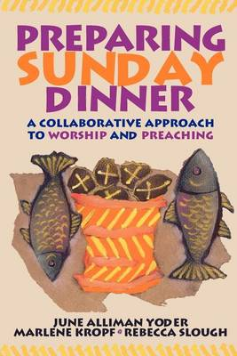 Preparing Sunday Dinner: A Collaborative Approach to Worship and Preaching (Paperback)