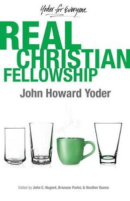 Real Christian Fellowship - Yoder for Everyone 3 (Paperback)