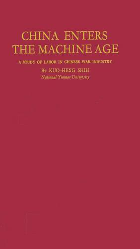 China Enters the Machine Age: A Study of Labor in Chinese War Industry (Hardback)