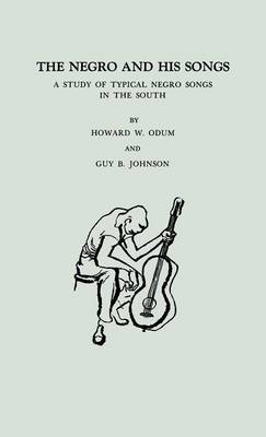 The Negro and His Songs: A Study of Typical Negro Songs in the South (Hardback)