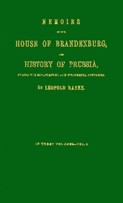 Memoirs of the House of Brandenburg, and History of Prussia [3 volumes]: during the Seventeenth and Eighteenth Centuries (Hardback)