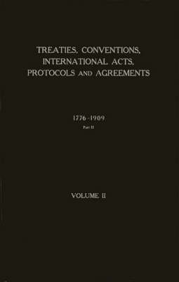 Treaties, Conventions, International Acts, Protocols, and Agreements between the United States of America and Other Powers.: Vol. 2 (Hardback)